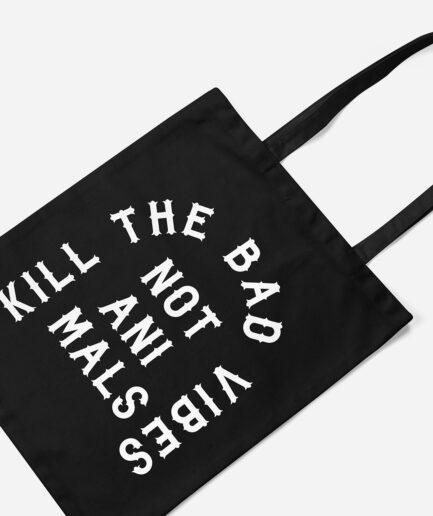 Kill The Bad Vibes Not Animals Baumwolltasche