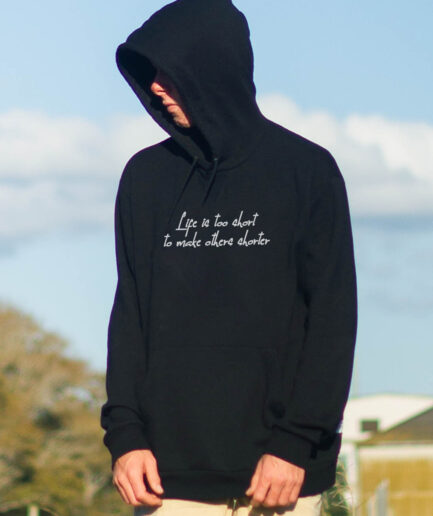 life-is-too-short-to-make-others-shorter-organic-hoodie schwarz