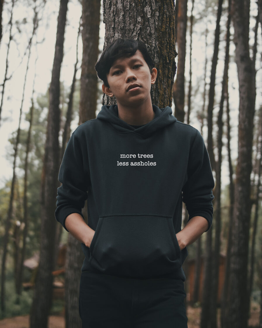 More Trees Less Assholes Organic Hoodie