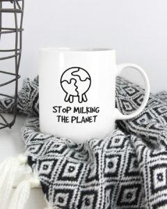 Stop milking the planet Tasse