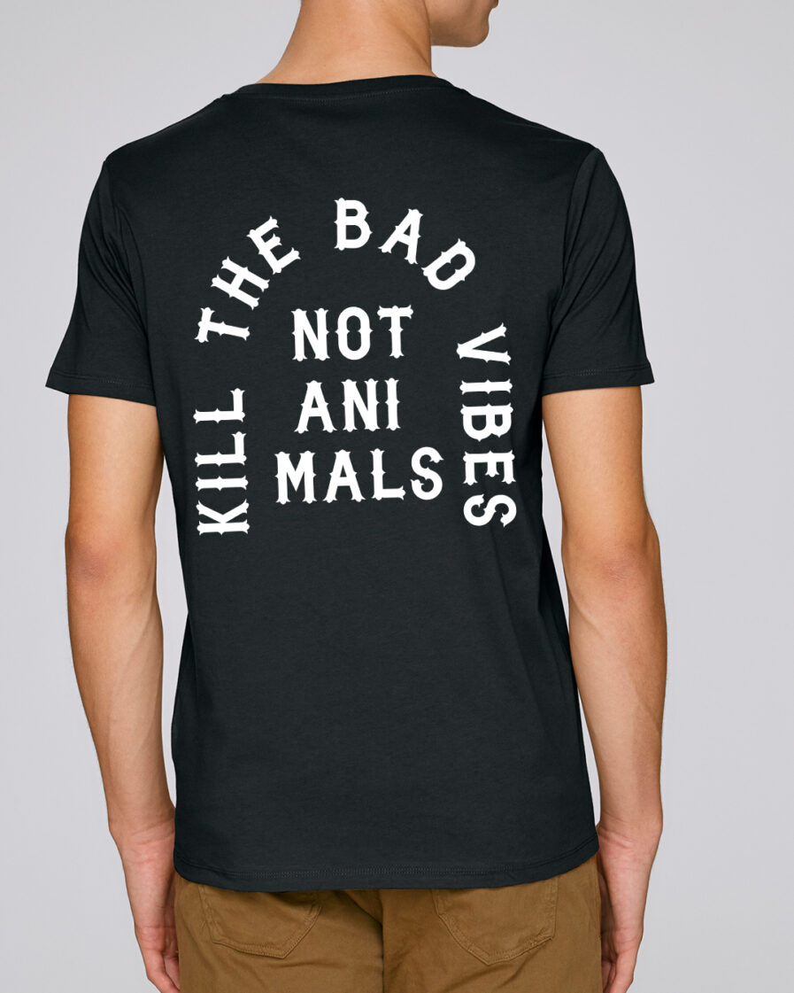 Kill The Bad Vibes Not Animals Organic Shirt