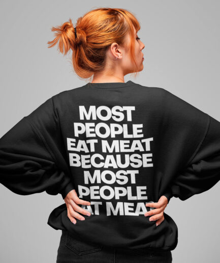 Most People Eat Meat Because Most People Eat Meat Crewneck Sweater